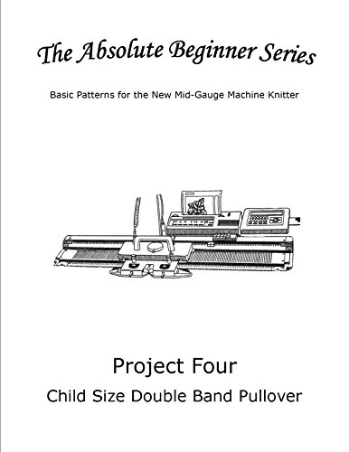 The Absolute Beginner Series: Basic Patterns for the New Mid-Gauge Machine Knitter (Project 4: Child Size Double Band Pullover)