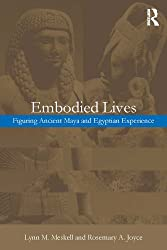 Embodied Lives:: Figuring Ancient Maya and Egyptian Experience