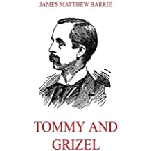 Tommy and Grizel (James M. Barrie's Collector's Edition)