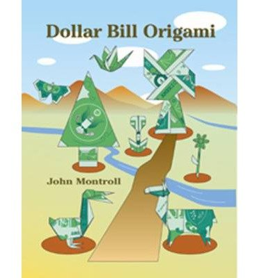 [ Dollar Bill Origami[ DOLLAR BILL ORIGAMI ] By Montroll, John ( Author )Sep-12-2003 Paperback