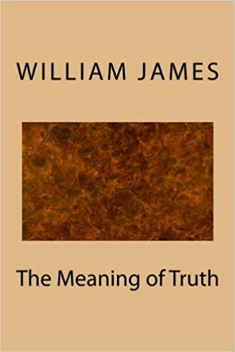 The Meaning of Truth: William James: 9781974439409: Amazon com: Books
