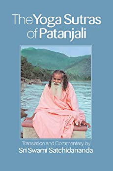 The Yoga Sutras of Patanjali: Commentary on the Raja Yoga Sutras by Sri Swami Satchidananda by [Satchidananda, Swami]