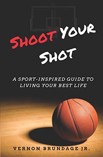 Shoot Your Shot: A Sport-Inspired Guide To Living Your Best Life Paperback – October 13, 2018