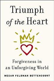 Triumph of the Heart: Forgiveness in an Unforgiving World