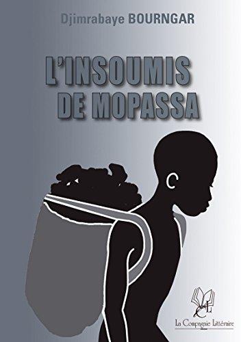 L'insoumis De Mopassa: Un Roman Humaniste French Edition