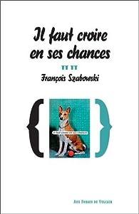 Il faut croire en ses chances par François Szabowski