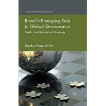 Brazil's Emerging Role in Global Governance: Health, Food Security and Bioenergy