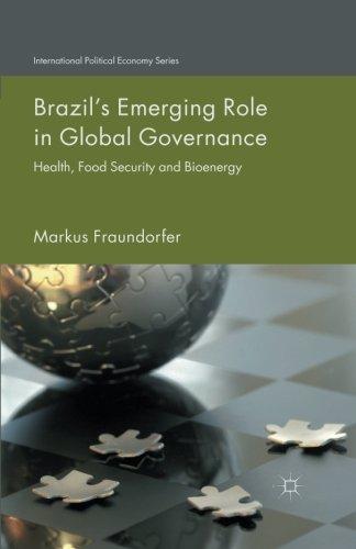 Brazil's Emerging Role in Global Governance: Health, Food Security and Bioenergy (International Political Economy Seri
