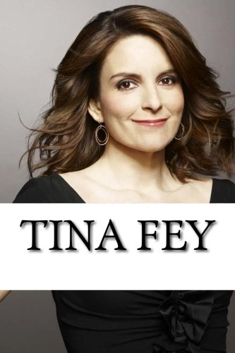 Tina Fey: A Biography