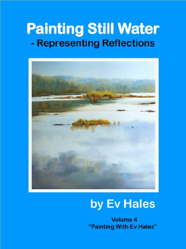 Painting Still Water: Representing Reflections (Painting with Ev Hales Book 4)
