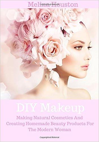 2c049abf0a3e DIY Makeup: Making Natural Cosmetics And Creating Homemade Beauty ...