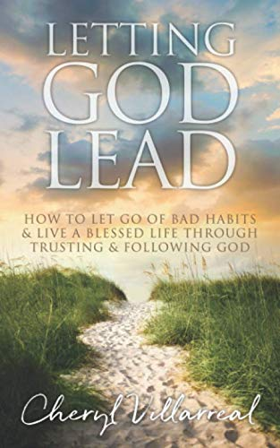 Letting God Lead: How to Let Go of Bad Habits & Live a Blessed Life Through Trusting & Following God