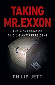 Taking Mr. Exxon: The Kidnapping of an Oil Giant's Presi