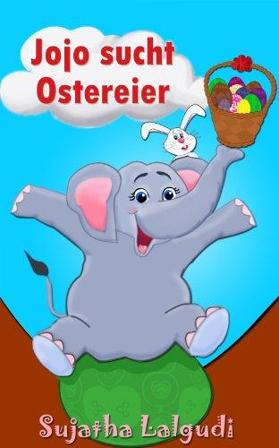 Kinderbuch: Jojo sucht Ostereier: Ostern bilderbücher. Abenteuergeschichten für kinder:kinderbuch elefanten.Illustrierte Kinderbuch Bilderbuch (von 4-8 ... elefanten: Für Frühkindliches Lernen 3)