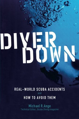 Diver Down: Real-World SCUBA Accidents and How to Avoid Them (International Marine-RMP) [Michael Ange] (Tapa Blanda)