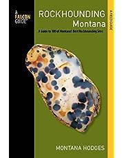 Rockhounding Montana: A Guide to 100 of Montana's Best Rockhounding Sites