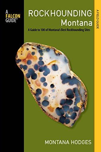 Idaho Rocks - Rockhounding Montana: A Guide to 100 of Montana's Best Rockhounding Sites (Rockhounding Series)