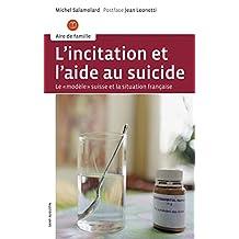 L'incitation et l'aide au suicide: Le modèle suisse et la situation française: Le modèle suisse et la situation française (Aire de famille)