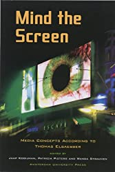Mind the Screen: Media Concepts According to Thomas Elsaesser