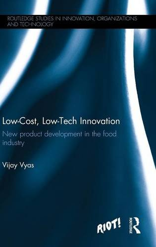 Low-Cost, Low-Tech Innovation: New Product Development in the Food Industry (Routledge Studies in Innovation, Organization and Technology)