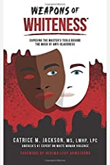 Weapons of Whiteness: Exposing The Master's Tools Behind The Mask of Anti-Blackness Paperback