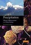 Precipitation : Theory, Measurement and Distribution, Strangeways, Ian C., 0521851173