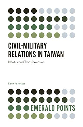 Civil-Military Relations in Taiwan: Identity and Transformation (Emerald Points) by [Karalekas, Dean]