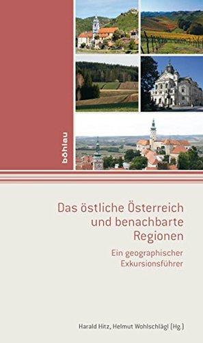 Das östliche Österreich und benachbarte Regionen. Ein geographischer Exkursionsführer
