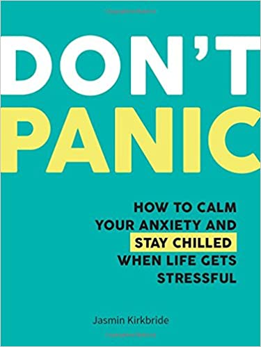 Don't Panic: How to Calm Your Anxiety and Stay Chilled When