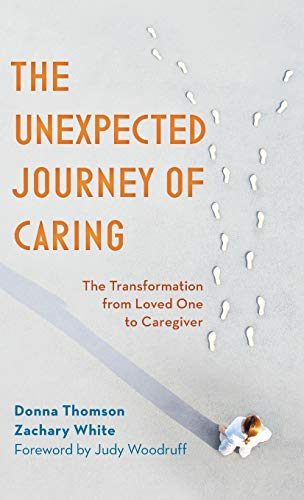 The Unexpected Journey of Caring: The Transformation from Loved One to Caregiver (Caring For A Loved One With Dementia)