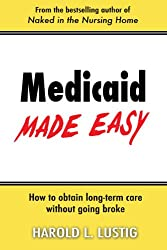 Medicaid Made Easy: How to obtain Long-Term Care without going Broke
