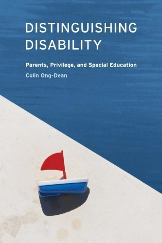 Distinguishing Disability: Parents, Privilege, and Special Education 1st edition by Ong-Dean, Colin (2009) Paperback
