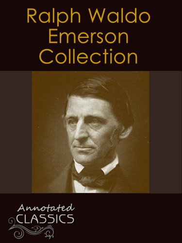 Ralph Waldo Emerson: Complete Collection of Works with analysis and historical background (Annotated and Illustrated) (Annotated Classics) - Rw Emerson