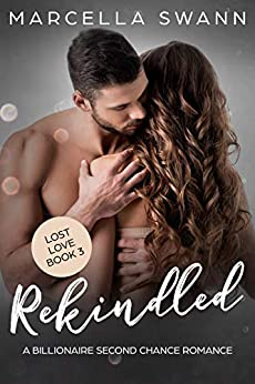 Rekindled: A Billionaire Second Chance Romance (Lost Love Book 3) by [Swann, Marcella]