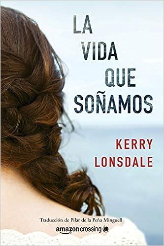 La vida que soñamos de Kerry Lonsdale en pdf