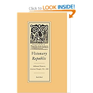 Visionary Republic: Millennial Themes in American Thought, 1756-1800 Ruth H. Bloch
