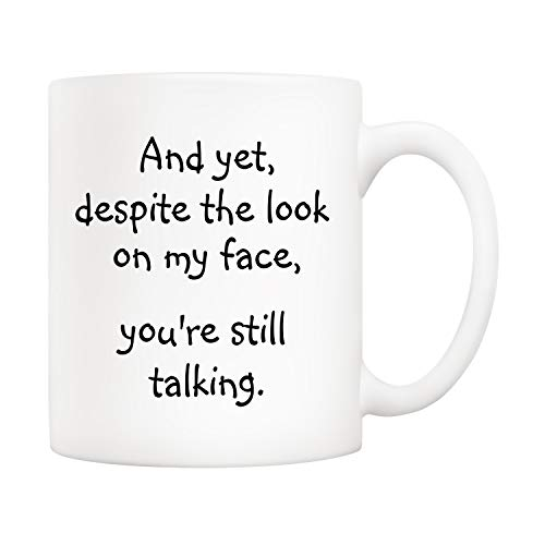 5Aup Christmas Gifts Funny Quote Coffee Mug for Friend Co-worker, And Yet, Despite the Look on My Face, You're Still Talking Novelty Cups 11Oz, Unique Birthday and Holiday Gifts (Best Gift For My Girlfriend On Christmas)