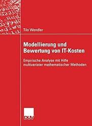 Modellierung und Bewertung von It-Kosten: Empirische Analyse Mit Hilfe Multivariater Mathematischer Methoden (Wirtschaftsinformatik) (German Edition)