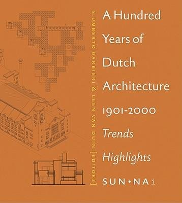 Read Online A Hundred Years of Dutch Architecture : 1901-2000 Trends Highlights(Hardback) - 2003 Edition ebook