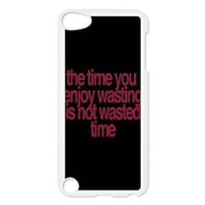 The time you enjoy wasting is not wasted time Design Discount Personalized Hard Case Cover for iPod Touch 5, The time you enjoy wasting is not wasted time iPod Touch 5 Cover