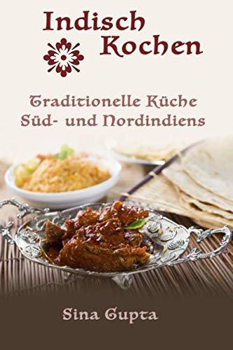 Indisch Kochen: Traditionelle Küche Süd- und Nordindiens