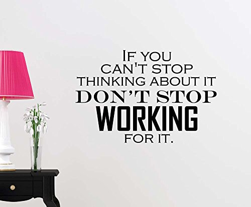 If you can't stop thinking about it don't stop working for it office inspirational sticker nursery vinyl saying lettering wall sign wall quote decor by Simple Expressions Arts