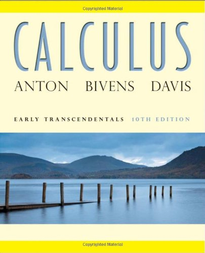 Calculus: Early Transcendentals, 10th Edition by Howard Anton, Irl C. Bivens, Stephen Davis.pdf