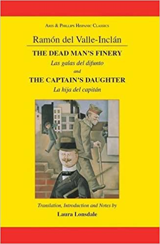 Ramón Maria del Valle-Inclan: The Dead Man's Finery and The Captain's Daughter: Las galas del difunto and La hija del capitán (Aris and Phillips Hispanic Classics)