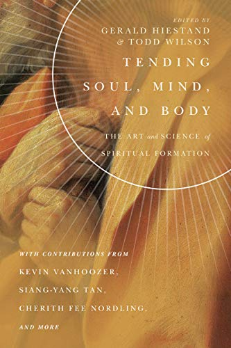 Tending Soul, Mind, and Body: The Art and Science of Spiritual Formation (Center for Pastor Theologians)