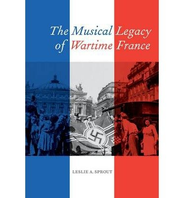 [(The Musical Legacy of Wartime France)] [Author: Leslie A. Sprout] published on (July, 2013) PDF