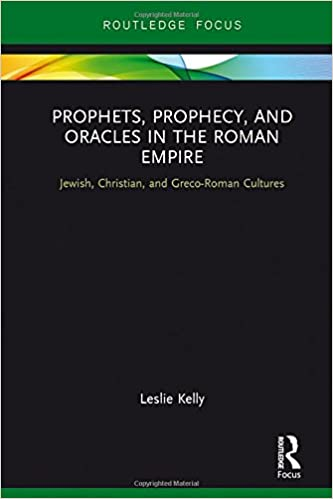 Prophets, Prophecy, and Oracles in the Roman Empire: Jewish, Christian, and Greco-Roman Cultures (Routledge Focus on Classical Studies)