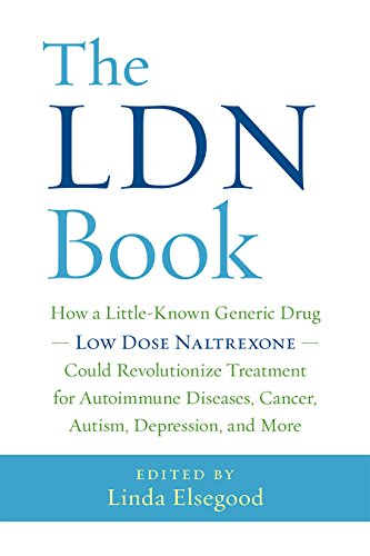 - The LDN Book: How a Little-Known Generic Drug _ Low Dose Naltrexone _ Could Revolutionize Treatment for Autoimmune Diseases, Cancer, Autism, Depression, and More