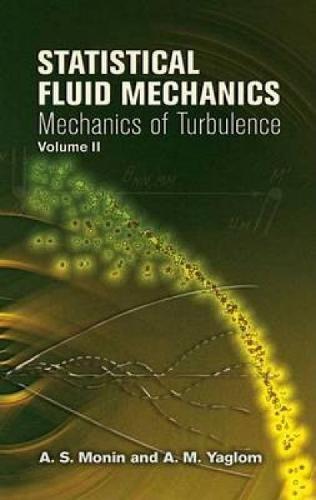 Statistical Fluid Mechanics, Volume II: Mechanics Of Turbulence (Dover Books On Physics)