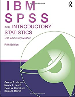 IBM SPSS for Introductory Statistics: Use and Interpretation, Fifth